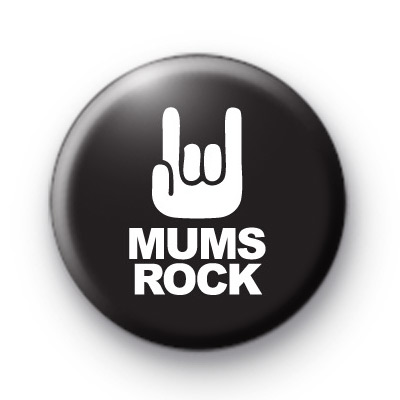 Mums ROCK Button Badge