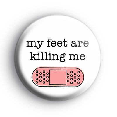 My Feet Are Killing Me Badge