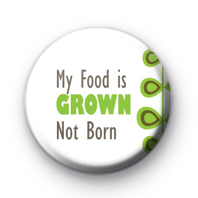 My Food is GROWN Not Born Badge
