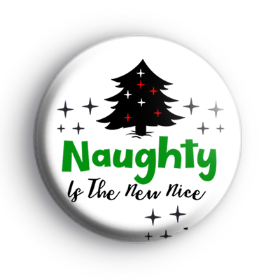 Naughty Is The New Nice Festive Badge