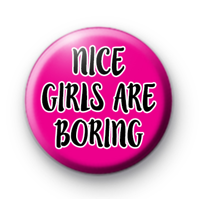 Nice Girls are Boring BUTTON PIN BADGE 25mm 1 INCH Feminism Feminist Funny