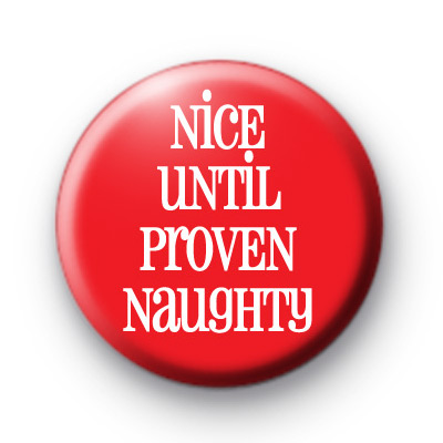 Nice Until Proven Naughty Badges