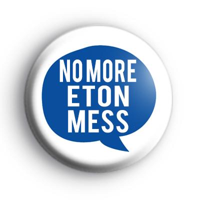 No More Eton Mess Badge