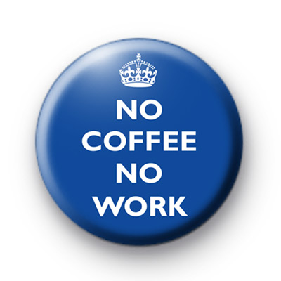 No Coffee No Work Blue Badge