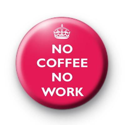 No Coffee No Work Pink Badge