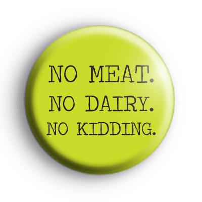 No Meat No Dairy No Kidding Badge