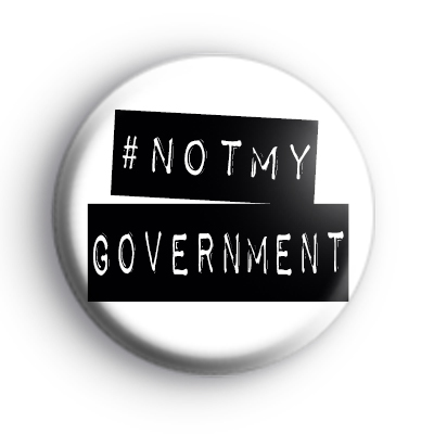 Not My Government Political Badge