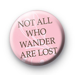 Not all who wander are lost badge