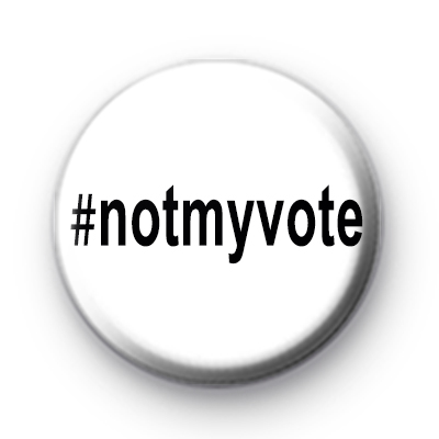 Not My Vote Button Badge