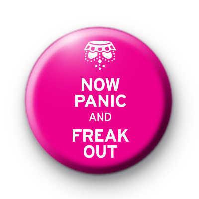 Now Panic and Freak Out Pink badge