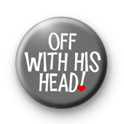 Off with HIS head button badges