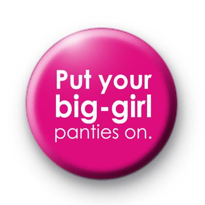 Put Your Big Girl Panties On badge