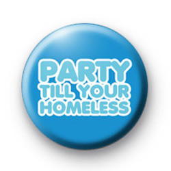 Party till your homeless badges