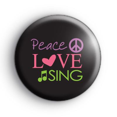 Peace Love Sing Badge