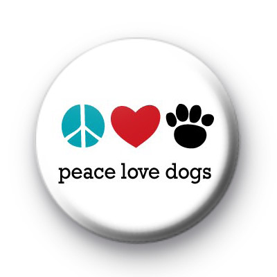 Peace Love Dogs Button Badges