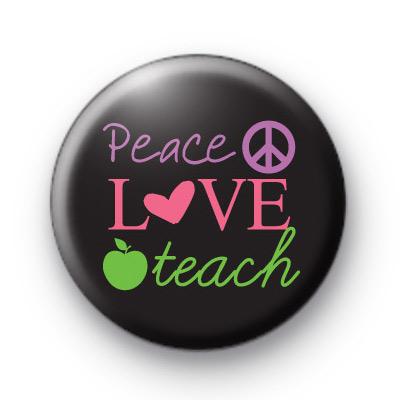 Peace Love Teach Button Badges