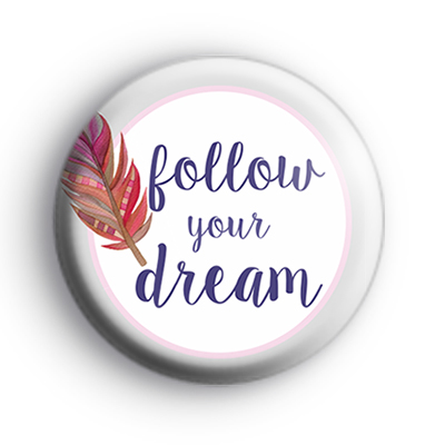Follow Your Dream  Badge