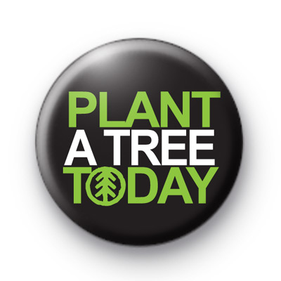 Plant a Tree Today Button Badges