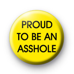Proud to be an ASSHOLE badges