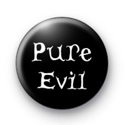 Pure Evil black and white badges