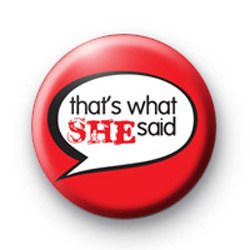 Thats What SHE said badges