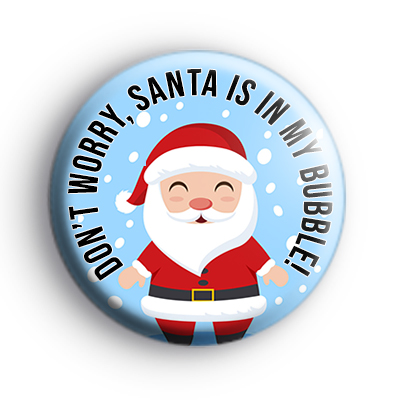 Don't Worry Santa Is In My Bubble Badge