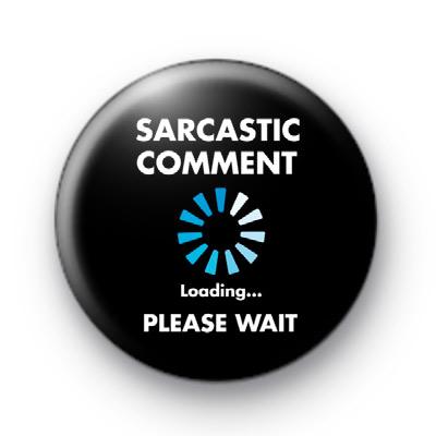 Sarcastic Comment Loading Please Wait badge