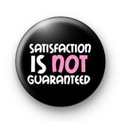 Satisfaction is NOT Guaranteed badge