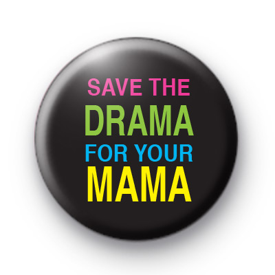 Save The Drama For Your Mama Badge