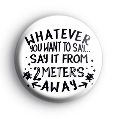 Black and White Say It From 2 Meters Away Badge