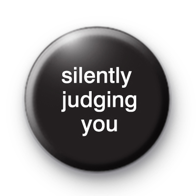 Silently Judging You Badge
