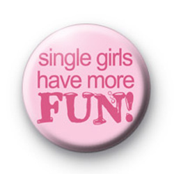 Single Girls Have More Fun Badge
