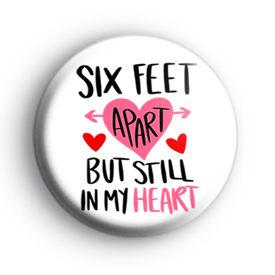 Six Feet Apart But Still In My Heart Badge