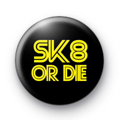 SK8 or DIE Button Badges