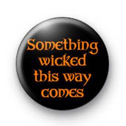 Something wicked this way comes badges