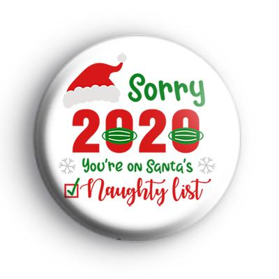 Sorry 2020 You're On Santa's Naughty List Badge