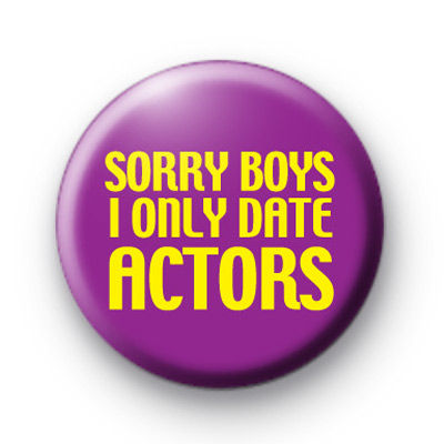 Sorry Boys I Only Date Actors Badge