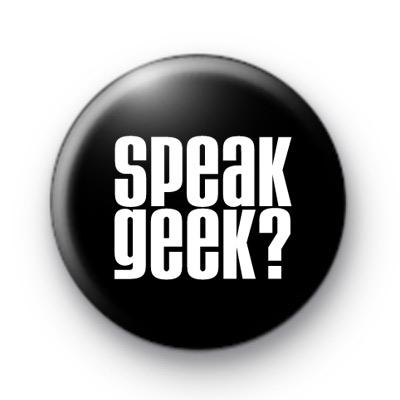 Speak Geek Button Badges