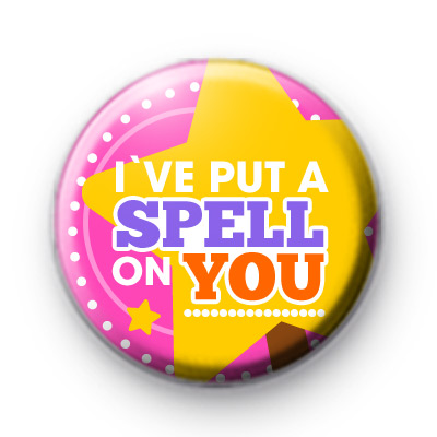 Ive Put A Spell On You Badge