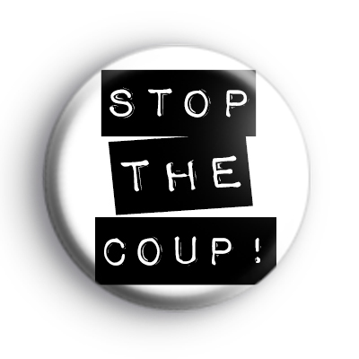 Stop The Coup Political Badge