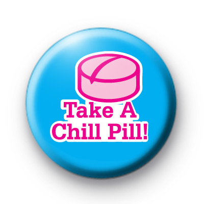 Take a Chill Pill Button Badge