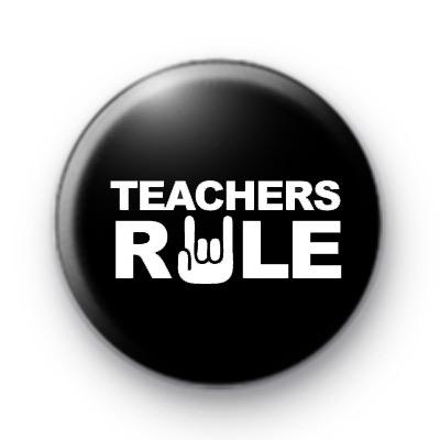 Teachers RULE Button Badges