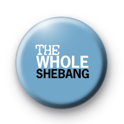 The Whole Shebang Button Badges