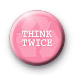 Think Twice Pink Badge