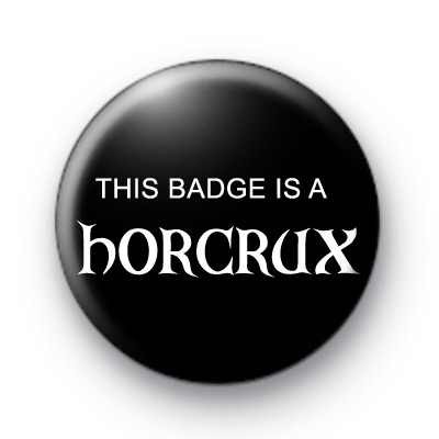 This Badge Is A Horcrux - Harry Potter badge