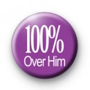 100% Over Him Badge