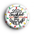 2020 Sucked But YAY Christmas Badge