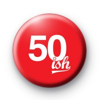 50ish Birthday Button Badge