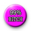 99% Bitch Button Badges