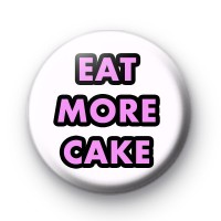 Eat More Cake Birthday Badges
